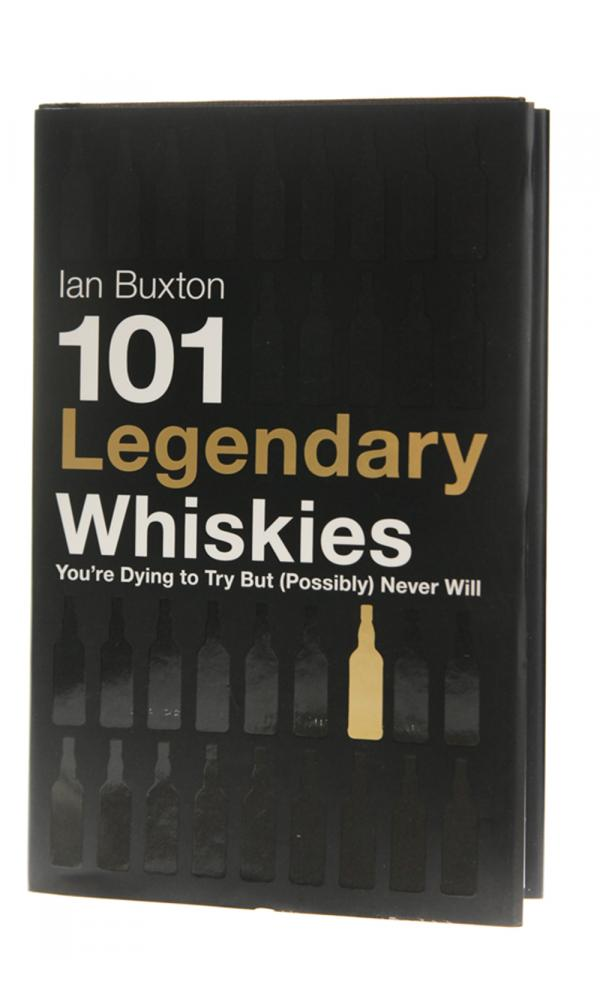 101 Legendary Whiskies You`re Dying To Try But (Possibly) Never Will  - Ian Buxton